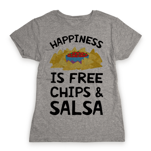 Happiness Is Free Chips And Salsa Womens T-Shirt