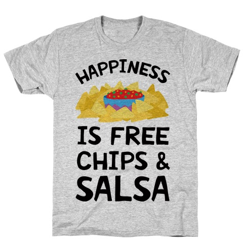 Happiness Is Free Chips And Salsa T-Shirt