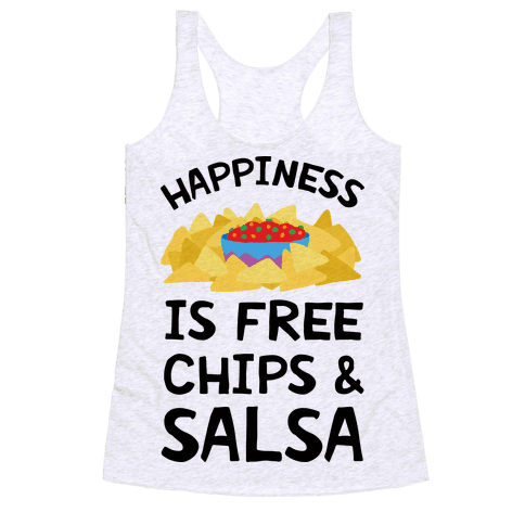 Happiness Is Free Chips And Salsa Racerback Tank Top