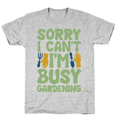 Sorry I Can't I'm Busy Gardening White Print T-Shirt