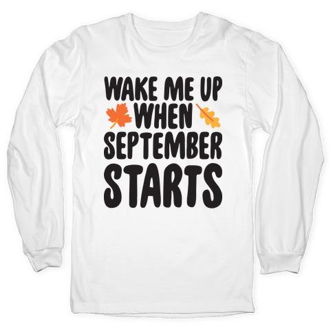 Wake Me Up When September Starts Long Sleeve T-Shirt