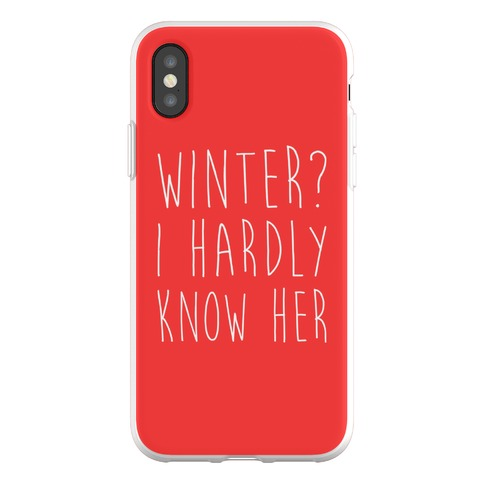 Winter? I Hardly Know Her Phone Flexi-Case