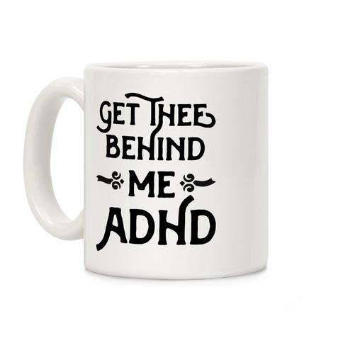 Get Thee Behind Me ADHD Coffee Mug