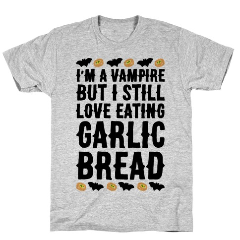 I'm A Vampire But I Still Love Eating Garlic Bread T-Shirt