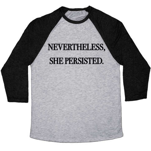Nevertheless She Persisted Baseball Tee