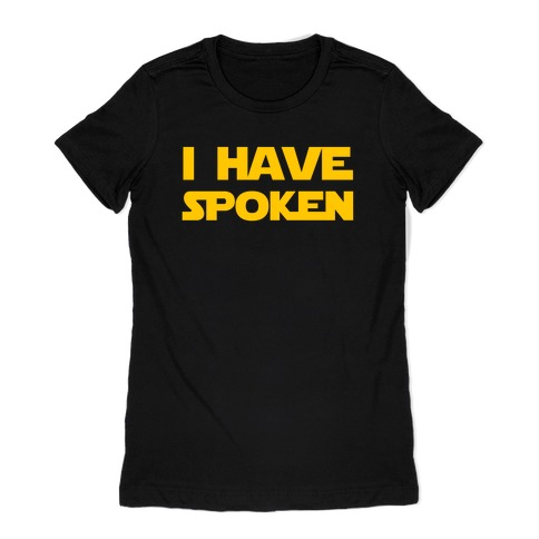 I Have Spoken Womens T-Shirt