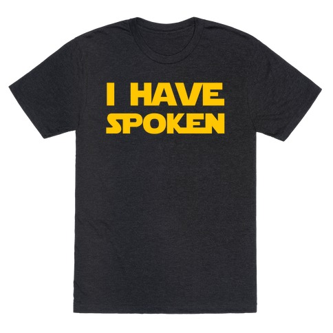 I Have Spoken T-Shirt