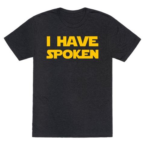 I Have Spoken T-Shirt