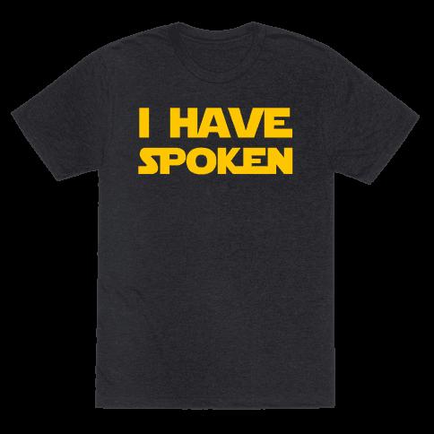 I Have Spoken Mens/Unisex T-Shirt