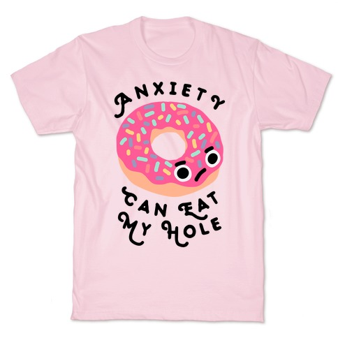 Anxiety Can Eat My Hole Donut T-Shirt