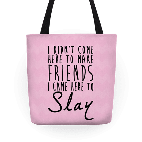 I Didn't Come Here To Make Friends Tote