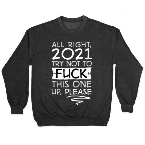 2021 Try Not To F*** This One Up Pullover