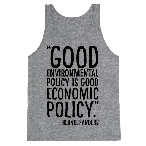 Good Environmental Policy Is Good Economic Policy Bernie Sanders Quote Tank Top