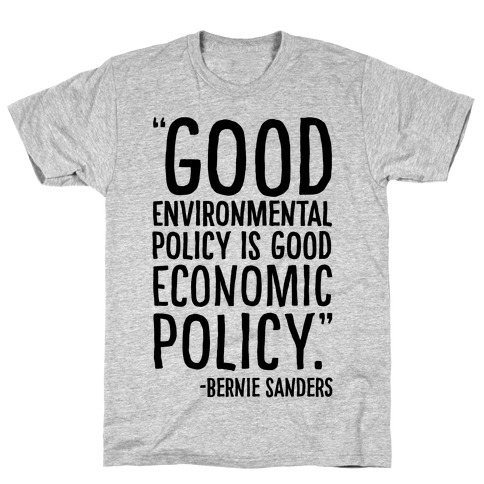 Good Environmental Policy Is Good Economic Policy Bernie Sanders Quote T-Shirt