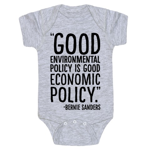 Good Environmental Policy Is Good Economic Policy Bernie Sanders Quote Baby Onesy