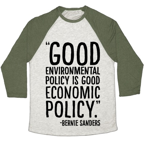 Good Environmental Policy Is Good Economic Policy Bernie Sanders Quote Baseball Tee