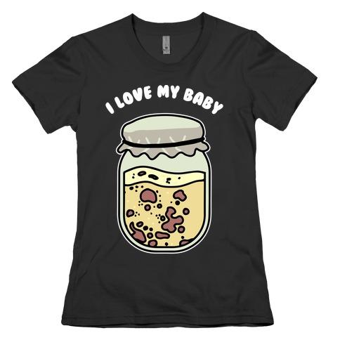 I Love My Baby Yeast Starter Womens T-Shirt