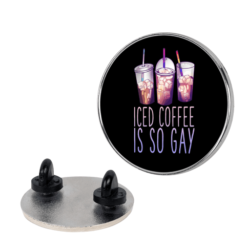 Iced Coffee is So Gay Pin