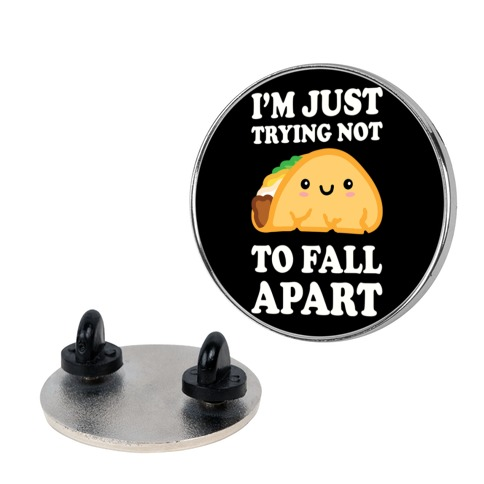 I'm Just Trying Not To Fall Apart Taco Pin