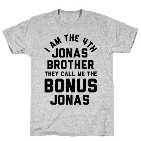 I am the 4th Jonas Brother They Call Me The Bonus Jonas T-Shirt