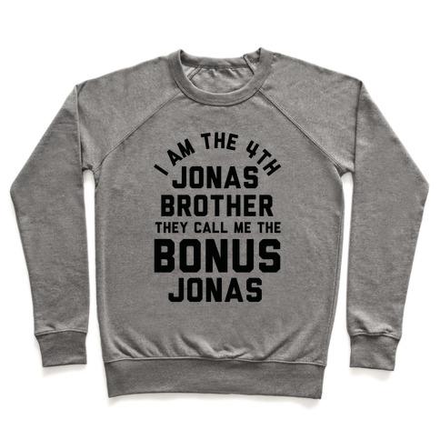 I am the 4th Jonas Brother They Call Me The Bonus Jonas Pullover