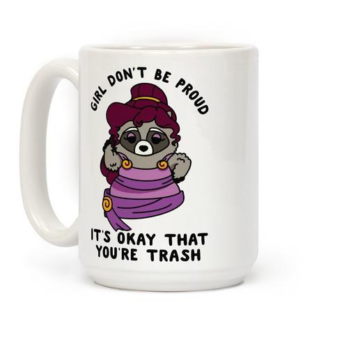 Girl Don't Be Proud It's Okay That You're Trash Meg Raccoon Coffee Mug