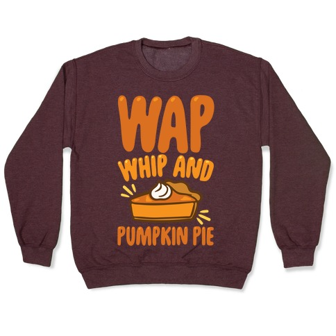 WAP Whip and Pumpkin Pie Parody White Print Pullover