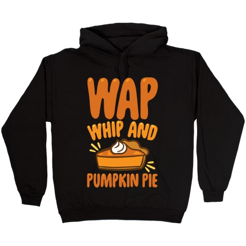WAP Whip and Pumpkin Pie Parody White Print Hooded Sweatshirt
