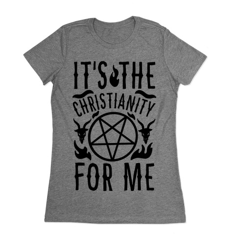 It's the Christianity For Me Womens T-Shirt
