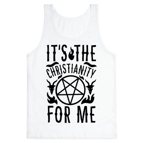 It's the Christianity For Me Tank Top