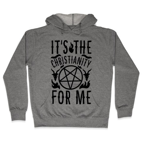 It's the Christianity For Me Hooded Sweatshirt