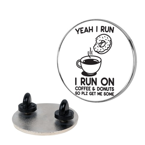 Yeah I Run, I Run On Coffee & Donuts Pin