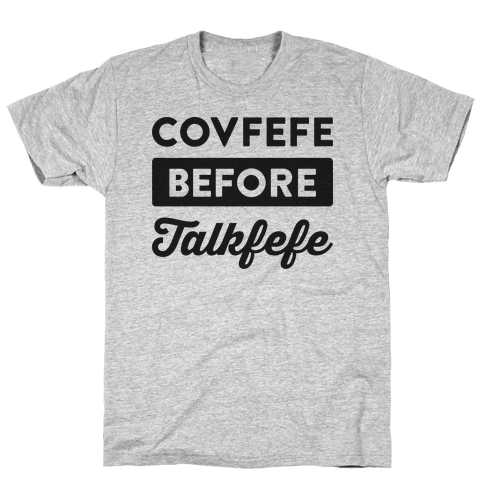 Covfefe Before Talkfefe Mens T-Shirt