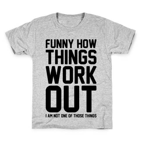 Funny How Things Work Out (I Am Not One Of Those Things) Kids T-Shirt