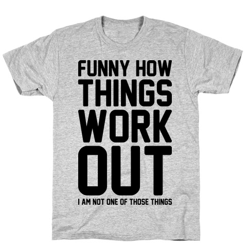 Funny How Things Work Out (I Am Not One Of Those Things) Mens T-Shirt