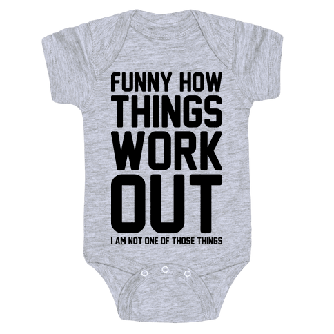 Funny How Things Work Out (I Am Not One Of Those Things) Baby Onesy