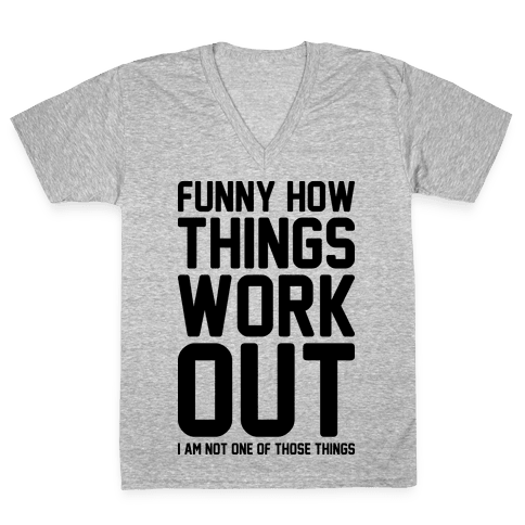 Funny How Things Work Out (I Am Not One Of Those Things) V-Neck Tee Shirt