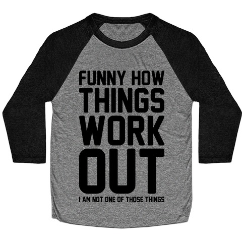 Funny How Things Work Out (I Am Not One Of Those Things) Baseball Tee