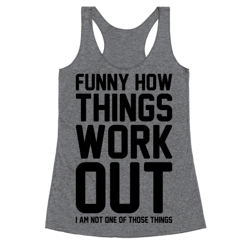 Funny How Things Work Out (I Am Not One Of Those Things) Racerback Tank Top