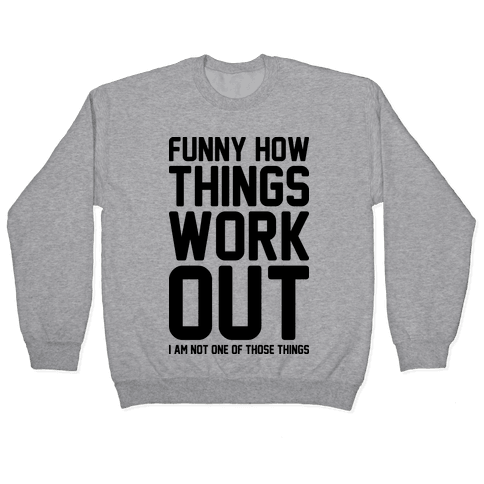 Funny How Things Work Out (I Am Not One Of Those Things) Pullover