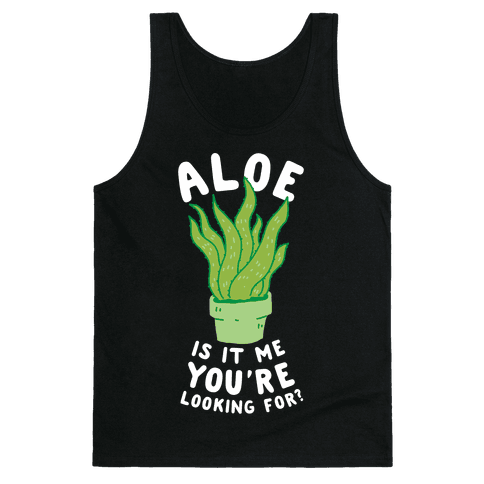 Aloe Is It Me You're Looking For Tank Top
