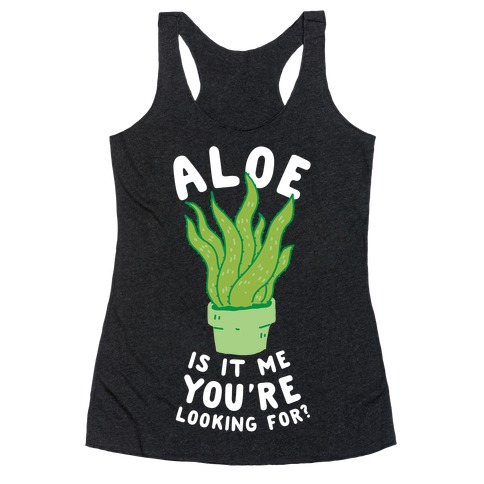 Aloe Is It Me You're Looking For Racerback Tank Top