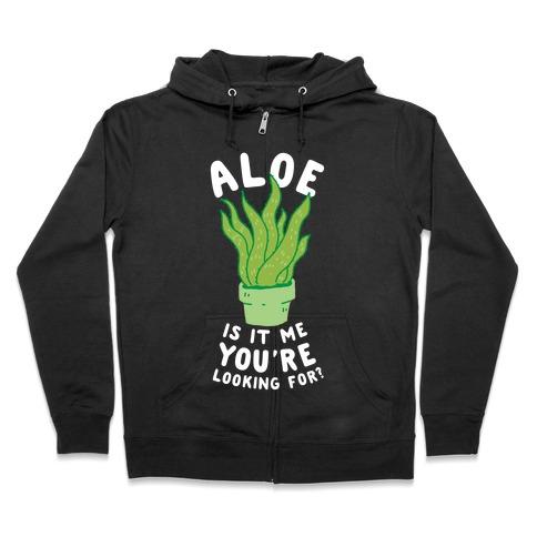 Aloe Is It Me You're Looking For Zip Hoodie