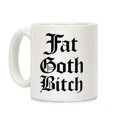 Fat Goth Bitch Coffee Mug