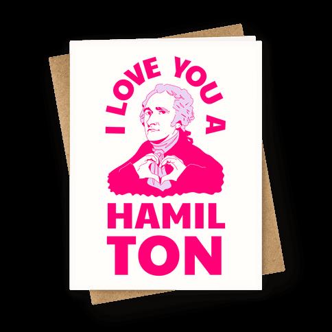 I Love You a Hamil-TON Greeting Card