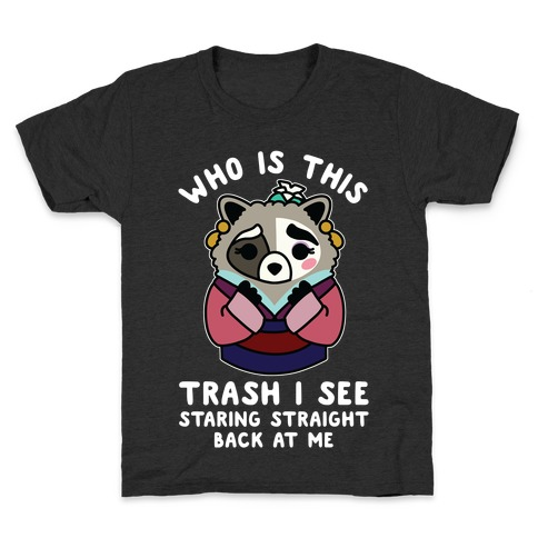 Who Is This Trash I See Staring Straight Back at Me Raccoon Kids T-Shirt
