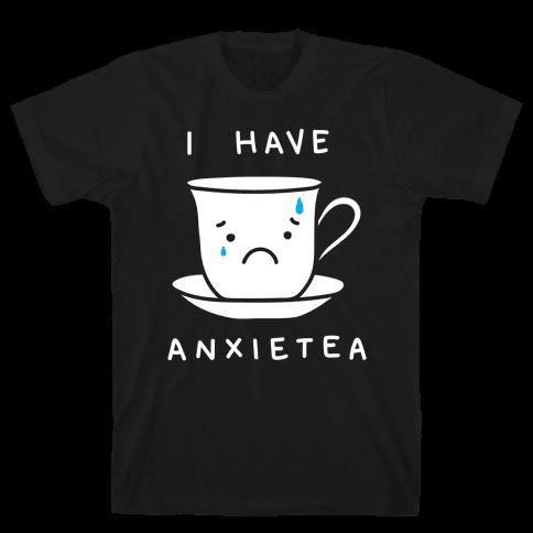 I Have Anxietea Mens T-Shirt