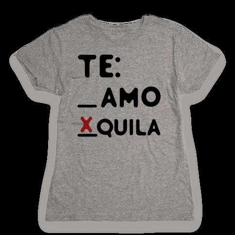 Te amo Tequila Womens T-Shirt