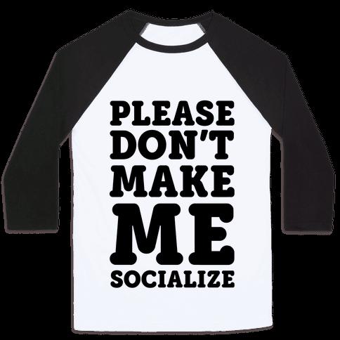 Please Don't Make Me Socialize Baseball Tee