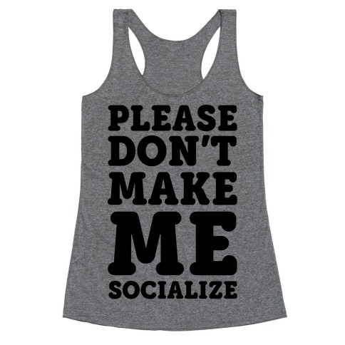 Please Don't Make Me Socialize Racerback Tank Top